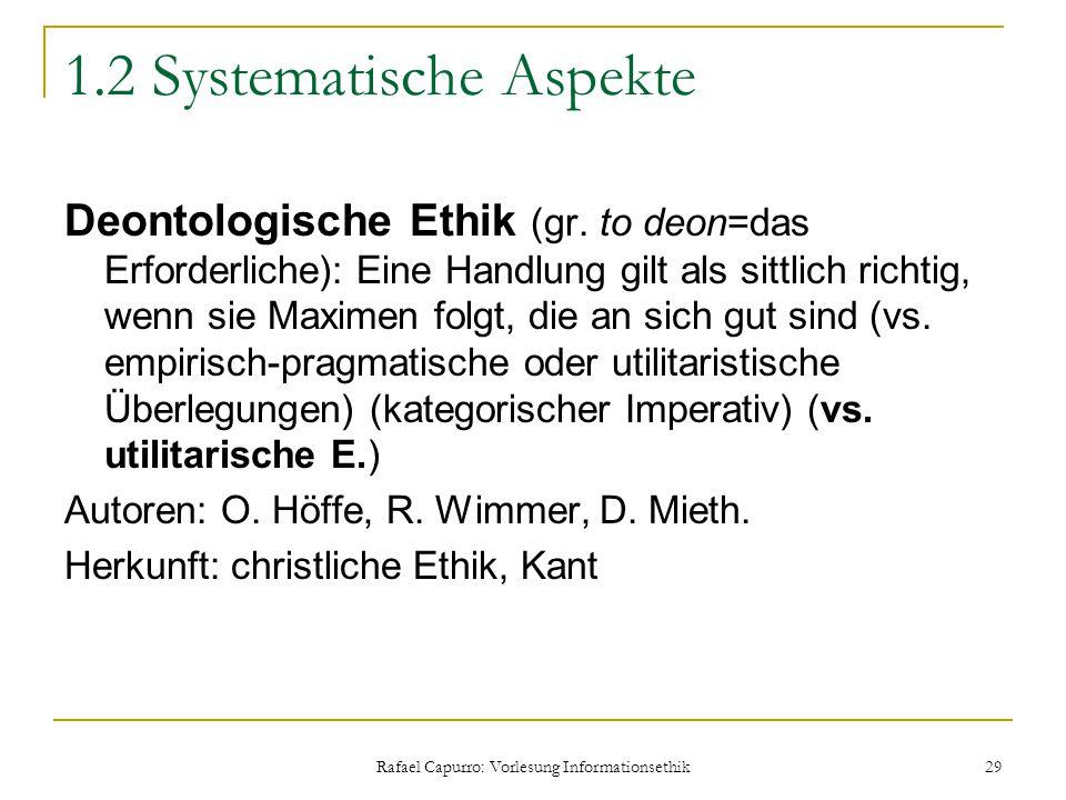 Rafael Capurro: Vorlesung Informationsethik 29 1.2 Systematische Aspekte Deontologische Ethik (gr. to deon=das Erforderliche): Eine Handlung gilt als
