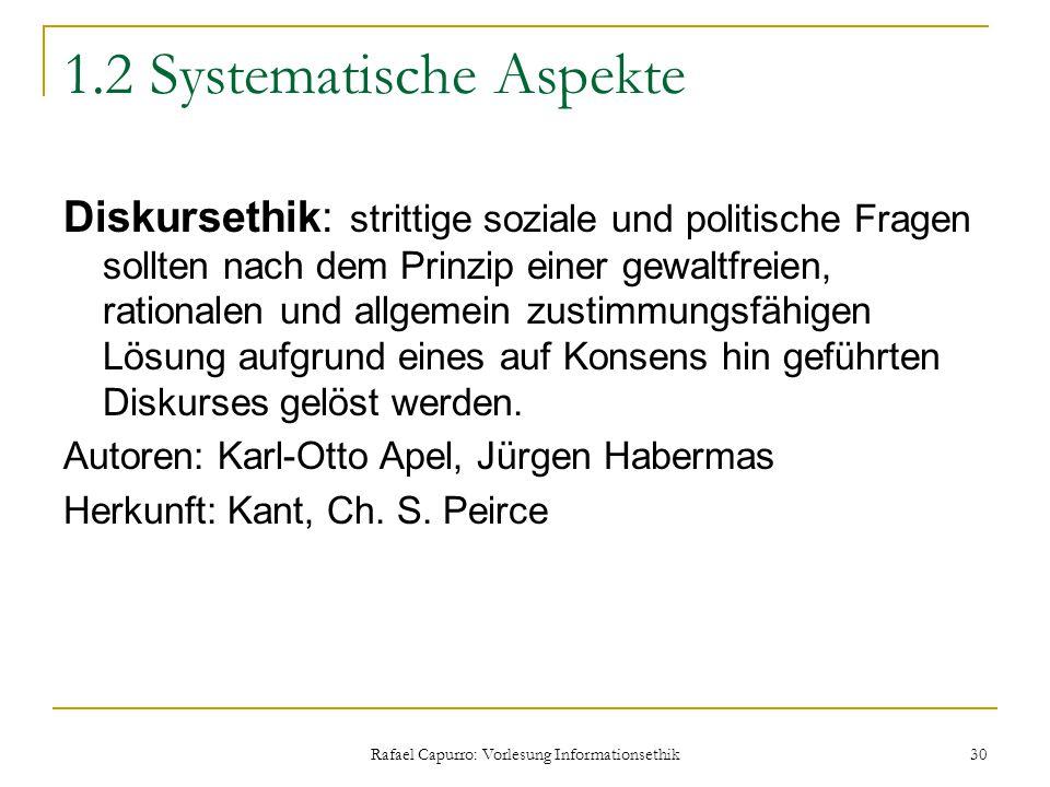 Rafael Capurro: Vorlesung Informationsethik 30 1.2 Systematische Aspekte Diskursethik: strittige soziale und politische Fragen sollten nach dem Prinzi