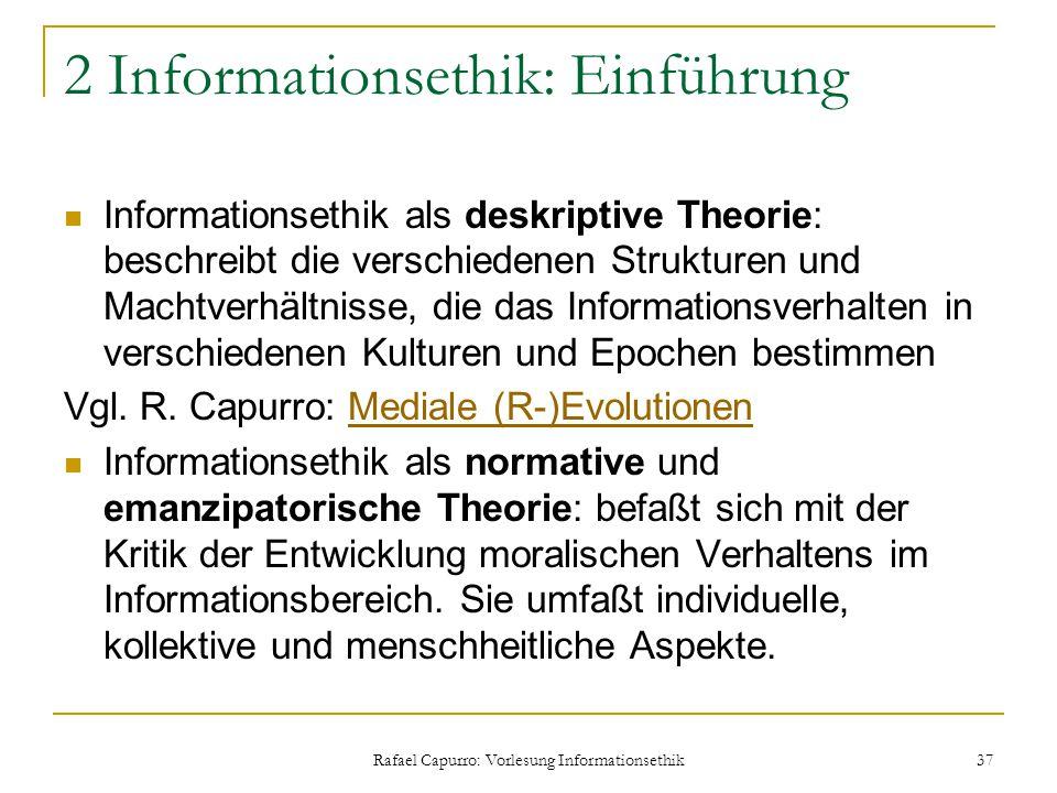Rafael Capurro: Vorlesung Informationsethik 37 2 Informationsethik: Einführung Informationsethik als deskriptive Theorie: beschreibt die verschiedenen