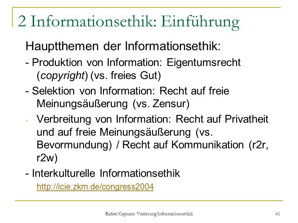 Rafael Capurro: Vorlesung Informationsethik 41 2 Informationsethik: Einführung Hauptthemen der Informationsethik: - Produktion von Information: Eigent