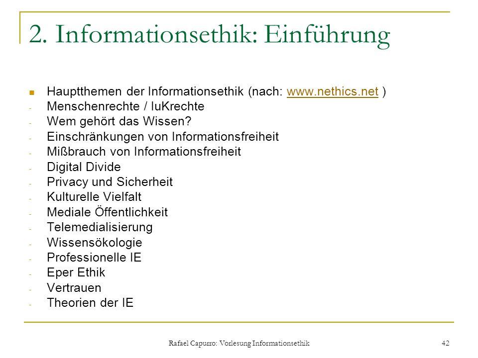 Rafael Capurro: Vorlesung Informationsethik 42 2. Informationsethik: Einführung Hauptthemen der Informationsethik (nach: www.nethics.net )www.nethics.
