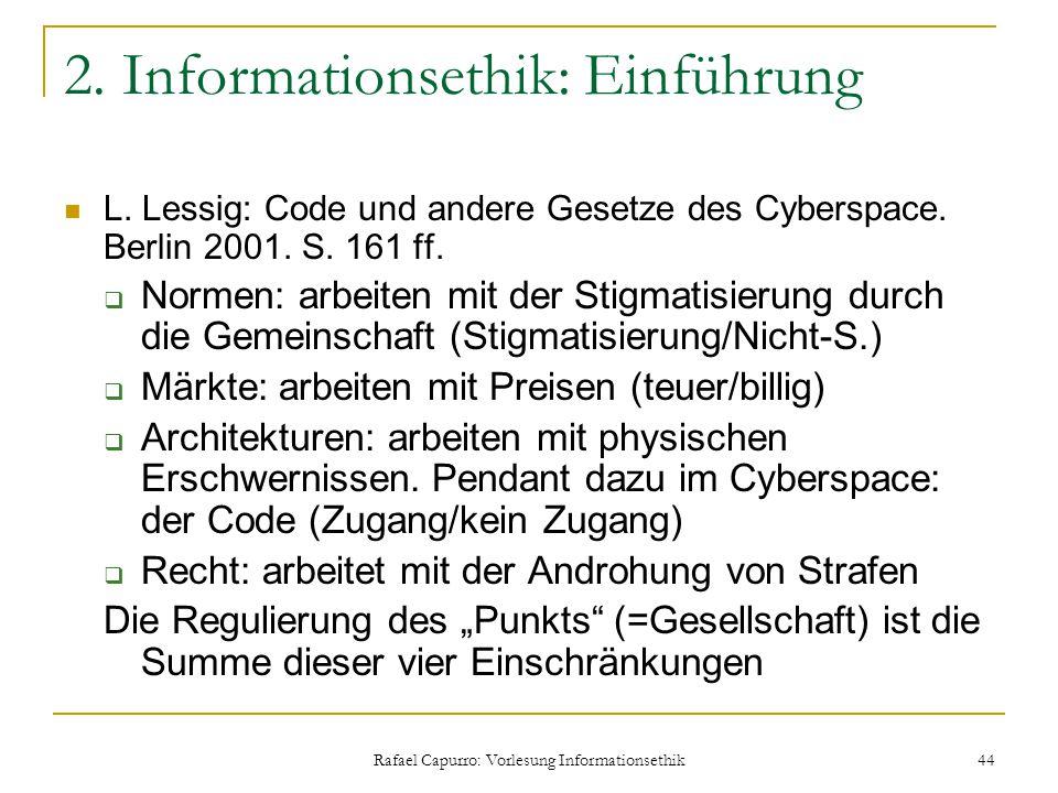 Rafael Capurro: Vorlesung Informationsethik 44 2. Informationsethik: Einführung L. Lessig: Code und andere Gesetze des Cyberspace. Berlin 2001. S. 161