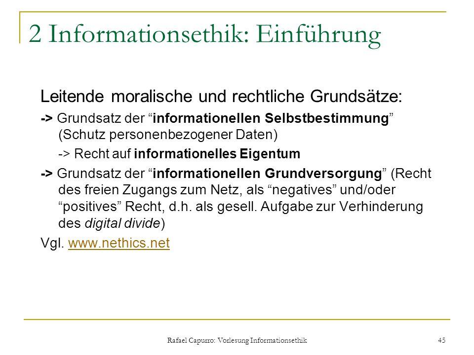 """Rafael Capurro: Vorlesung Informationsethik 45 2 Informationsethik: Einführung Leitende moralische und rechtliche Grundsätze: -> Grundsatz der """"inform"""