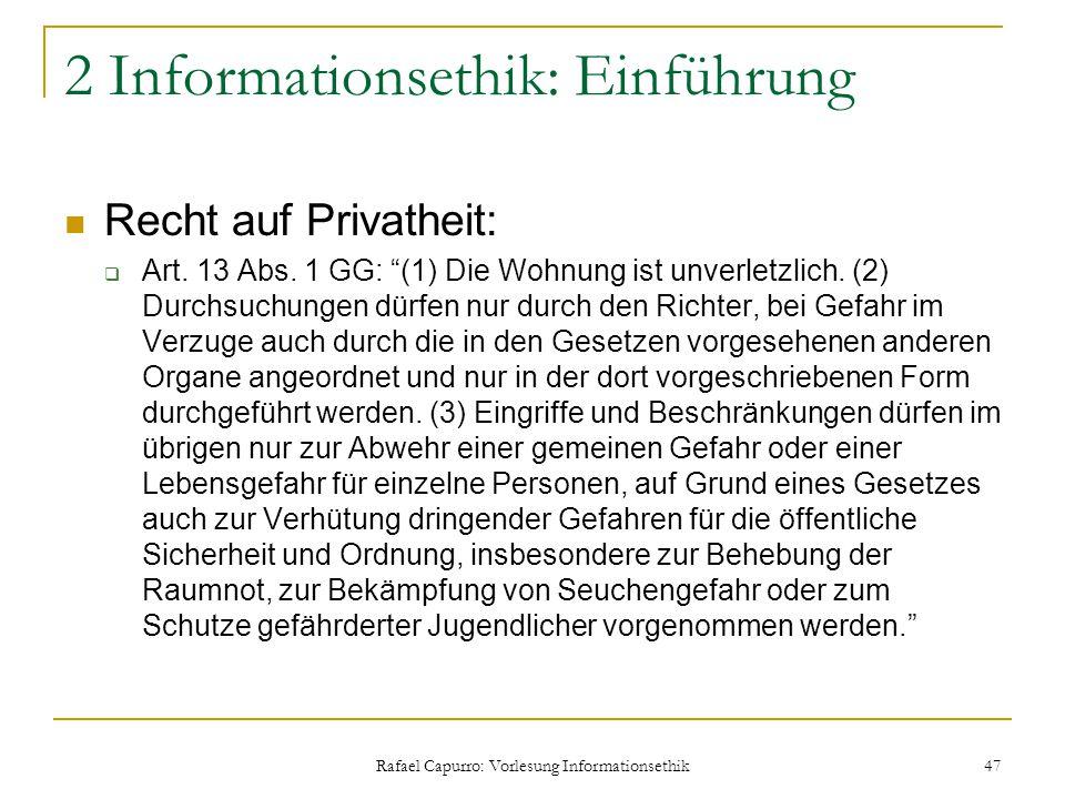 """Rafael Capurro: Vorlesung Informationsethik 47 2 Informationsethik: Einführung Recht auf Privatheit:  Art. 13 Abs. 1 GG: """"(1) Die Wohnung ist unverle"""