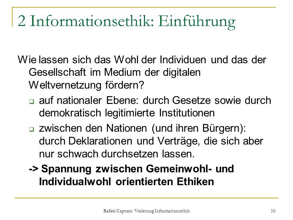 Rafael Capurro: Vorlesung Informationsethik 50 2 Informationsethik: Einführung Wie lassen sich das Wohl der Individuen und das der Gesellschaft im Med