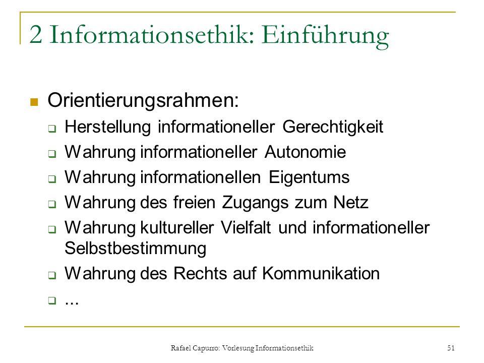 Rafael Capurro: Vorlesung Informationsethik 51 2 Informationsethik: Einführung Orientierungsrahmen:  Herstellung informationeller Gerechtigkeit  Wah