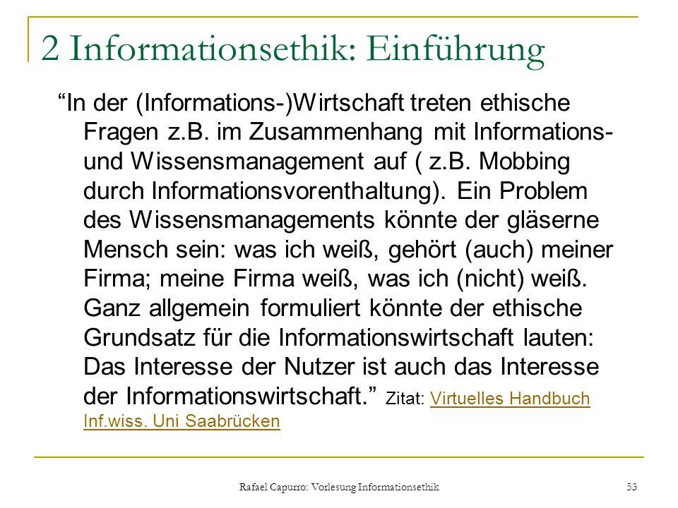 """Rafael Capurro: Vorlesung Informationsethik 53 2 Informationsethik: Einführung """"In der (Informations-)Wirtschaft treten ethische Fragen z.B. im Zusamm"""