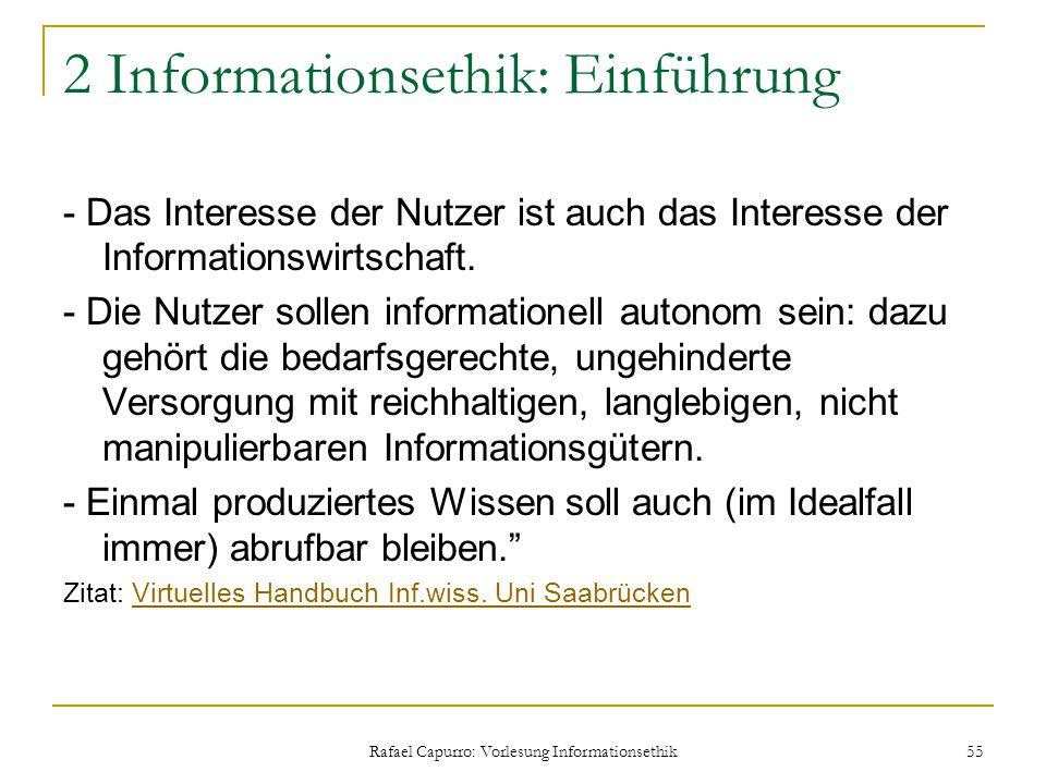 Rafael Capurro: Vorlesung Informationsethik 55 2 Informationsethik: Einführung - Das Interesse der Nutzer ist auch das Interesse der Informationswirts
