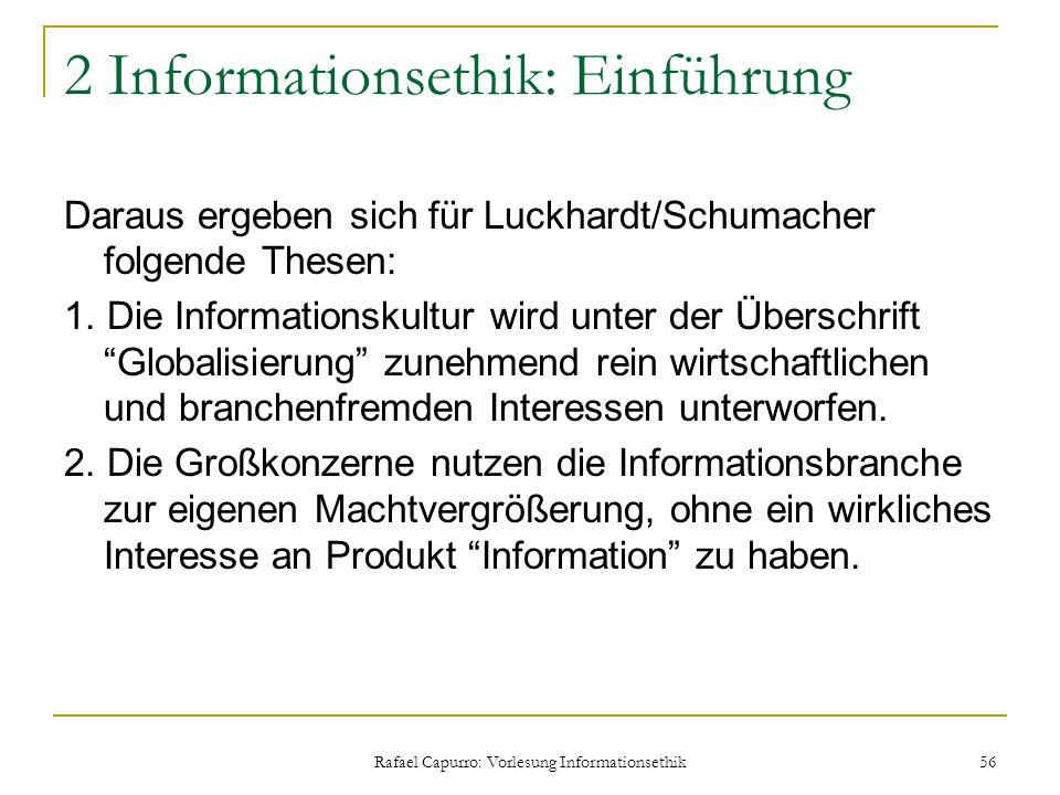 Rafael Capurro: Vorlesung Informationsethik 56 2 Informationsethik: Einführung Daraus ergeben sich für Luckhardt/Schumacher folgende Thesen: 1. Die In