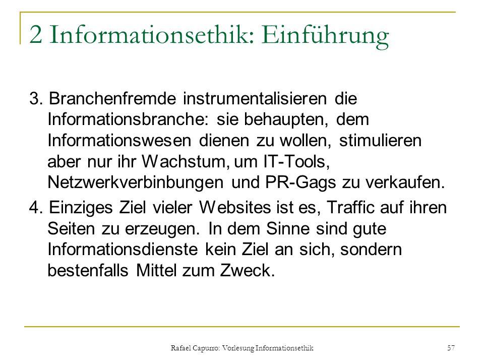 Rafael Capurro: Vorlesung Informationsethik 57 2 Informationsethik: Einführung 3. Branchenfremde instrumentalisieren die Informationsbranche: sie beha