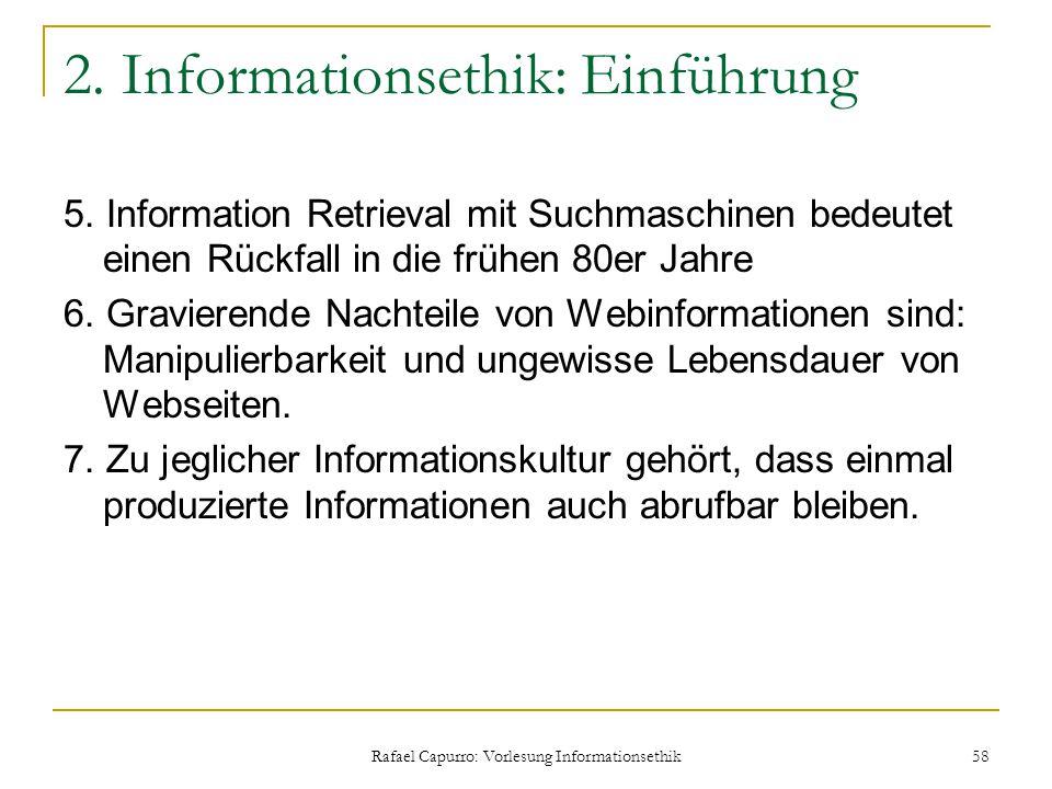 Rafael Capurro: Vorlesung Informationsethik 58 2. Informationsethik: Einführung 5. Information Retrieval mit Suchmaschinen bedeutet einen Rückfall in