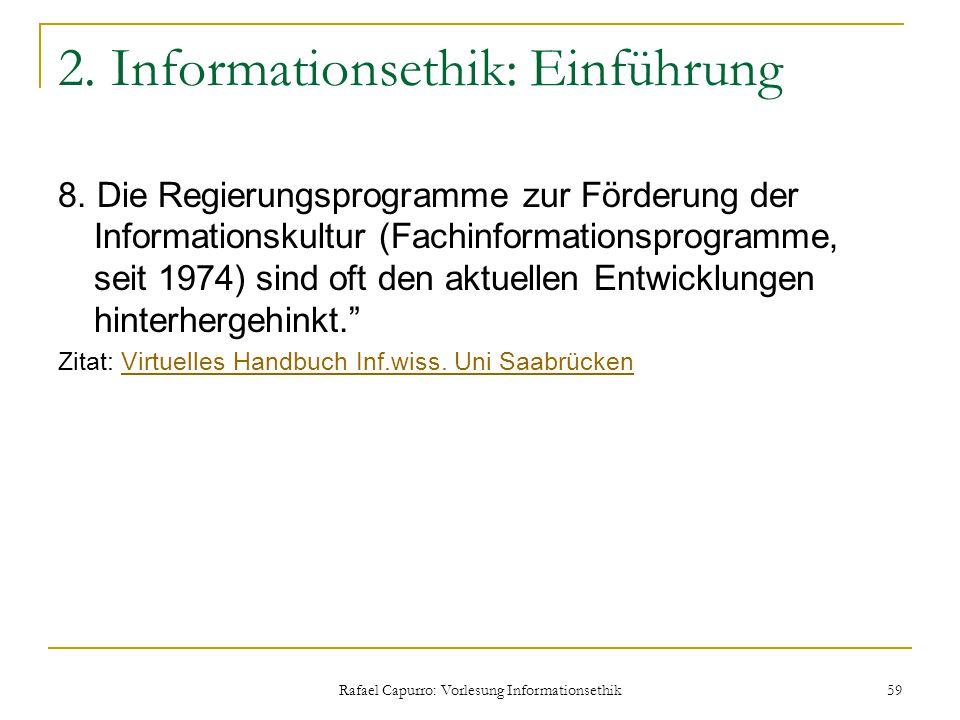Rafael Capurro: Vorlesung Informationsethik 59 2. Informationsethik: Einführung 8. Die Regierungsprogramme zur Förderung der Informationskultur (Fachi