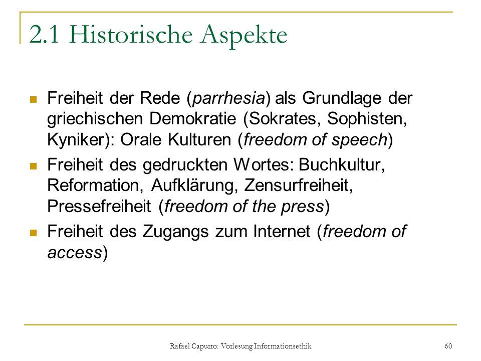 Rafael Capurro: Vorlesung Informationsethik 60 2.1 Historische Aspekte Freiheit der Rede (parrhesia) als Grundlage der griechischen Demokratie (Sokrat