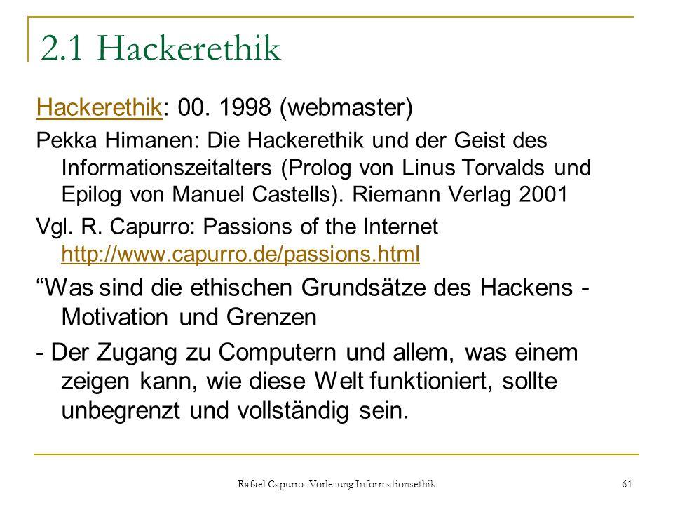 Rafael Capurro: Vorlesung Informationsethik 61 2.1 Hackerethik HackerethikHackerethik: 00. 1998 (webmaster) Pekka Himanen: Die Hackerethik und der Gei