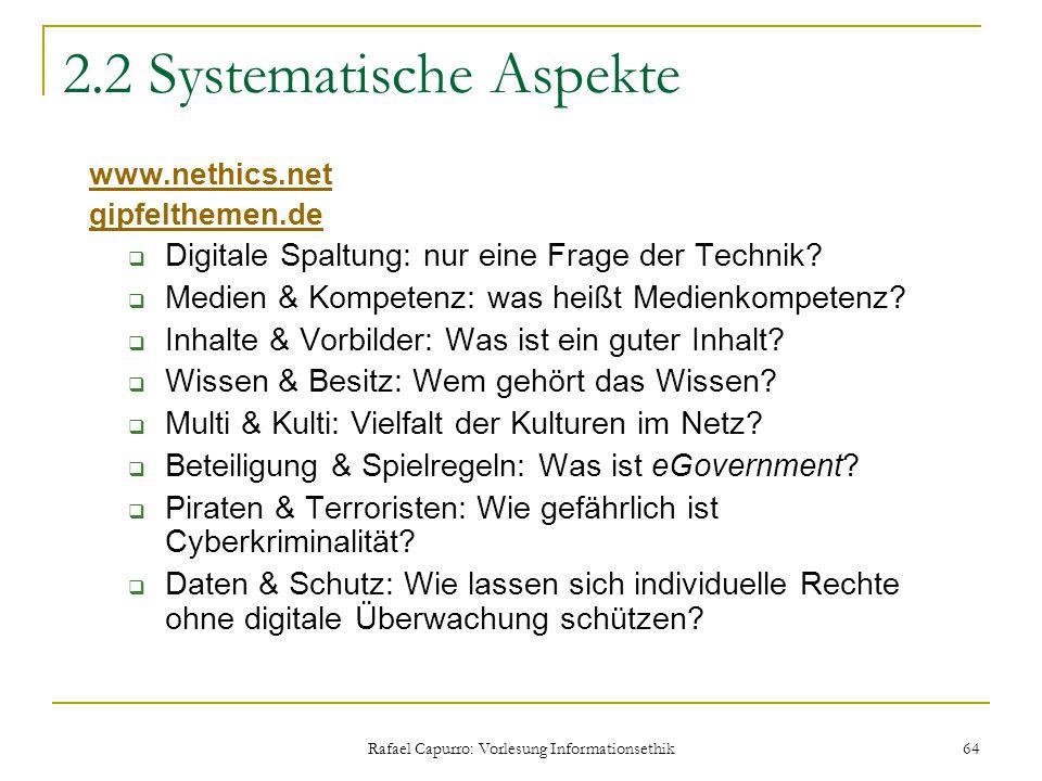Rafael Capurro: Vorlesung Informationsethik 64 2.2 Systematische Aspekte www.nethics.net gipfelthemen.de  Digitale Spaltung: nur eine Frage der Techn