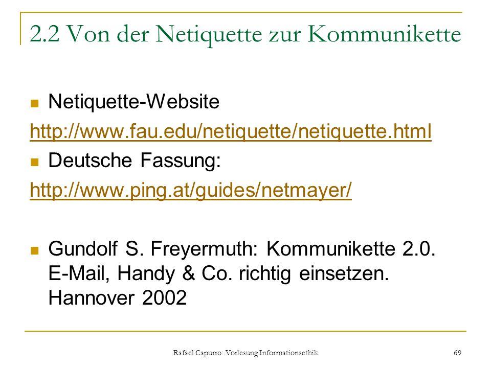 Rafael Capurro: Vorlesung Informationsethik 69 2.2 Von der Netiquette zur Kommunikette Netiquette-Website http://www.fau.edu/netiquette/netiquette.htm