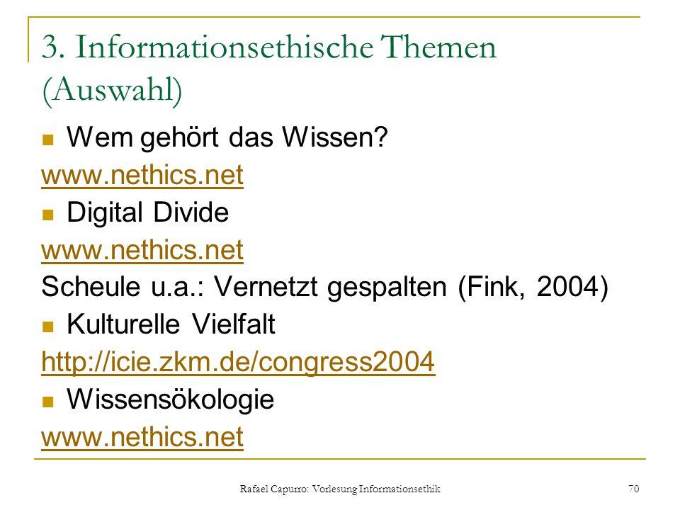 Rafael Capurro: Vorlesung Informationsethik 70 3. Informationsethische Themen (Auswahl) Wem gehört das Wissen? www.nethics.net Digital Divide www.neth
