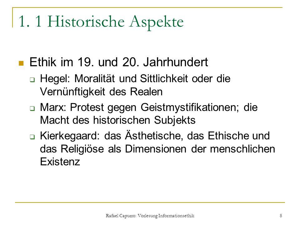 Rafael Capurro: Vorlesung Informationsethik 8 1. 1 Historische Aspekte Ethik im 19. und 20. Jahrhundert  Hegel: Moralität und Sittlichkeit oder die V