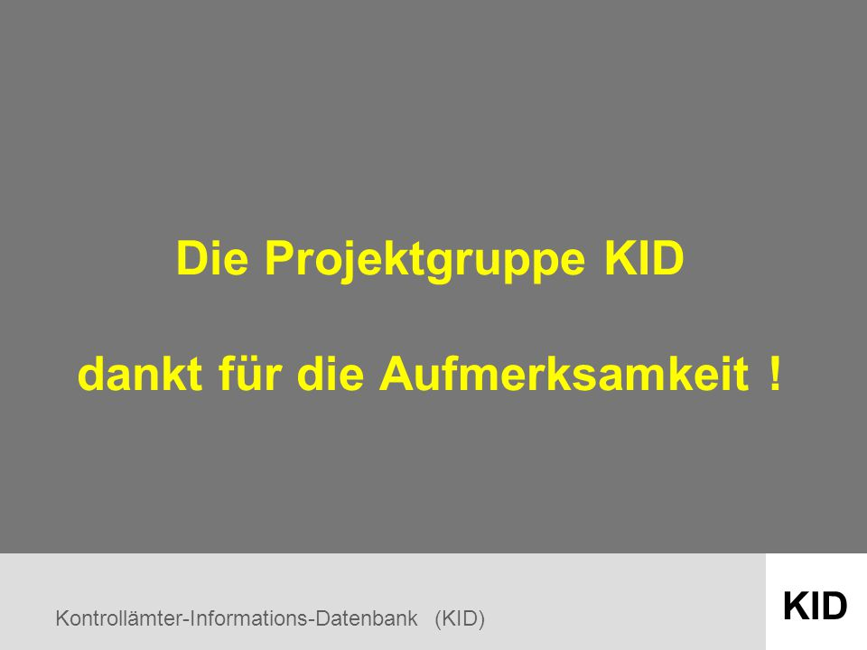 Kontrollämter-Informations-Datenbank (KID) KID Die Projektgruppe KID dankt für die Aufmerksamkeit !