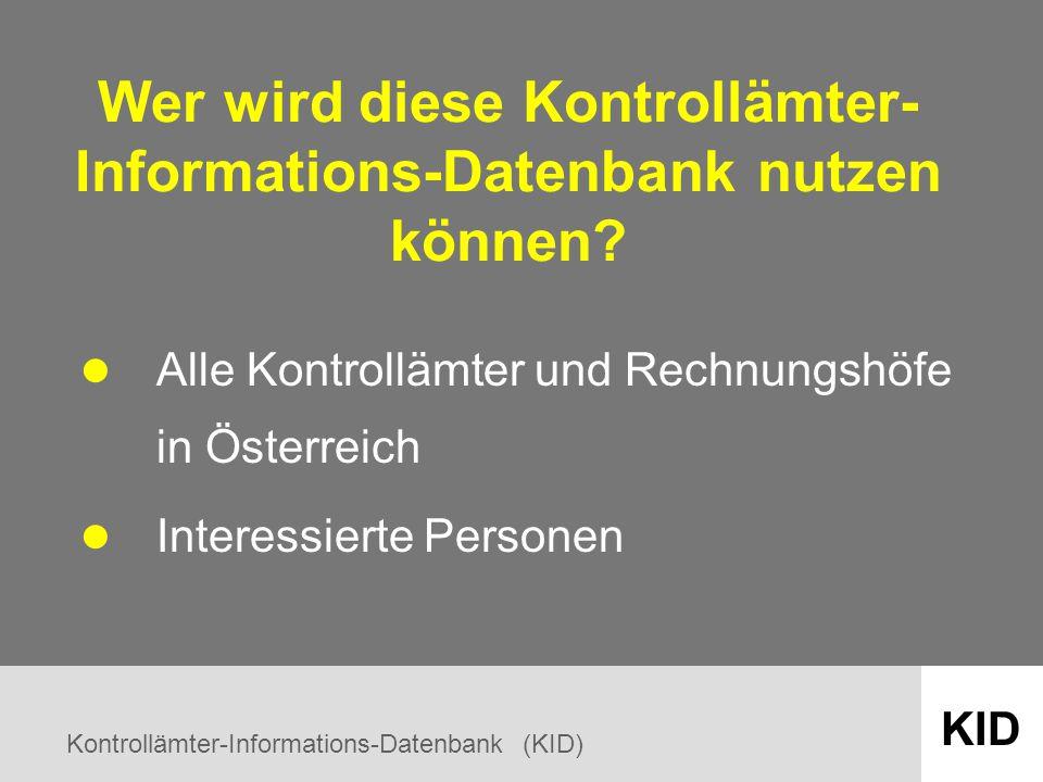 Kontrollämter-Informations-Datenbank (KID) KID Wer wird diese Kontrollämter- Informations-Datenbank nutzen können.