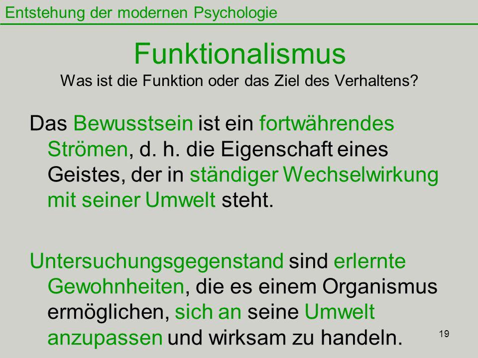 19 Funktionalismus Was ist die Funktion oder das Ziel des Verhaltens.