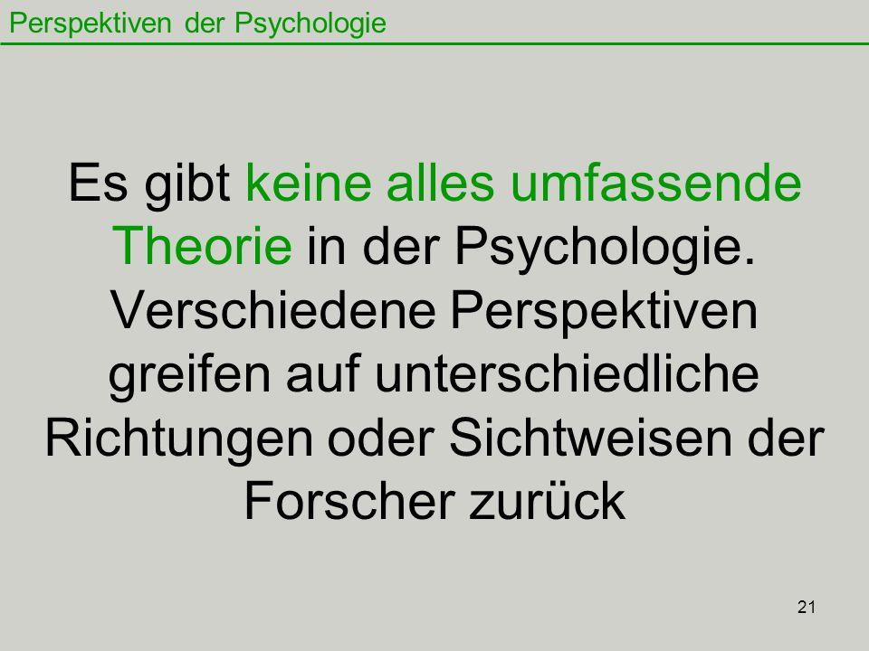 21 Es gibt keine alles umfassende Theorie in der Psychologie.