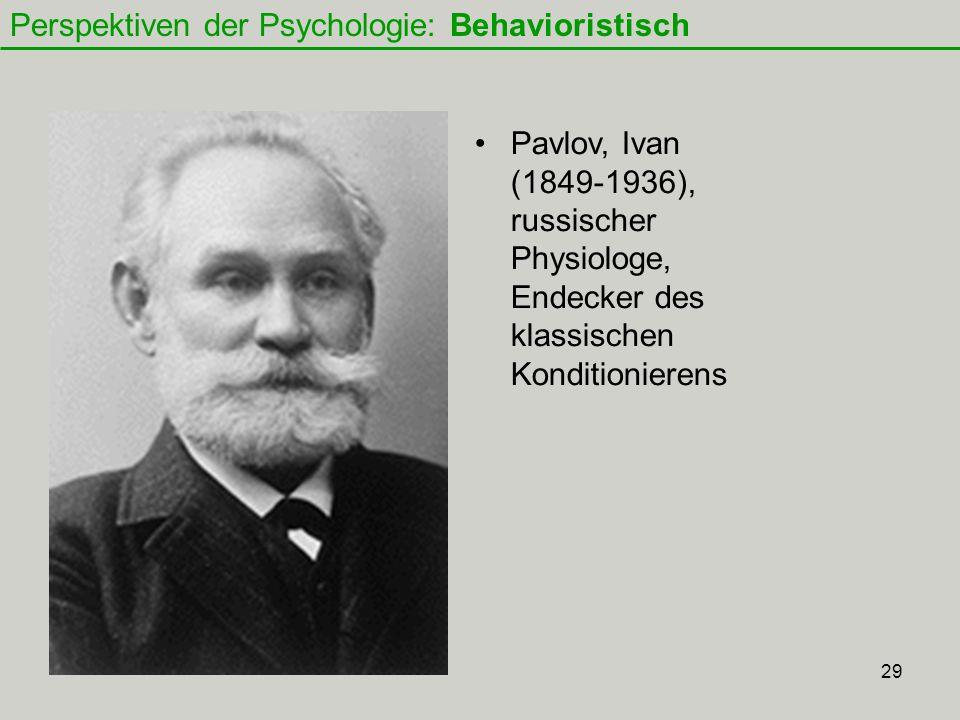 29 Perspektiven der Psychologie: Behavioristisch Pavlov, Ivan (1849-1936), russischer Physiologe, Endecker des klassischen Konditionierens