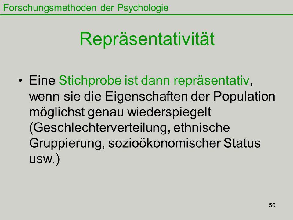 50 Repräsentativität Eine Stichprobe ist dann repräsentativ, wenn sie die Eigenschaften der Population möglichst genau wiederspiegelt (Geschlechterverteilung, ethnische Gruppierung, sozioökonomischer Status usw.) Forschungsmethoden der Psychologie