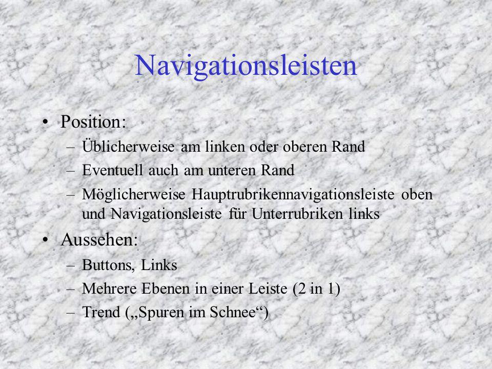"""Navigationsleisten Position: –Üblicherweise am linken oder oberen Rand –Eventuell auch am unteren Rand –Möglicherweise Hauptrubrikennavigationsleiste oben und Navigationsleiste für Unterrubriken links Aussehen: –Buttons, Links –Mehrere Ebenen in einer Leiste (2 in 1) –Trend (""""Spuren im Schnee )"""