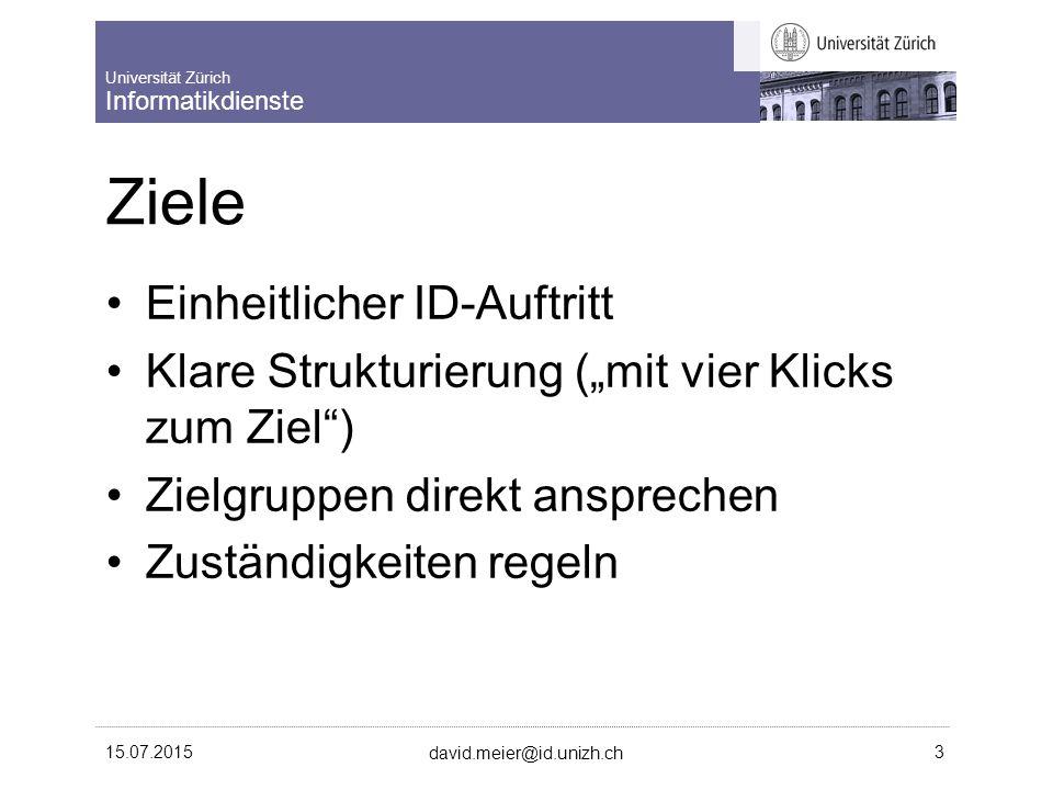 """Universität Zürich Informatikdienste 15.07.2015 david.meier@id.unizh.ch 3 Ziele Einheitlicher ID-Auftritt Klare Strukturierung (""""mit vier Klicks zum Ziel ) Zielgruppen direkt ansprechen Zuständigkeiten regeln"""