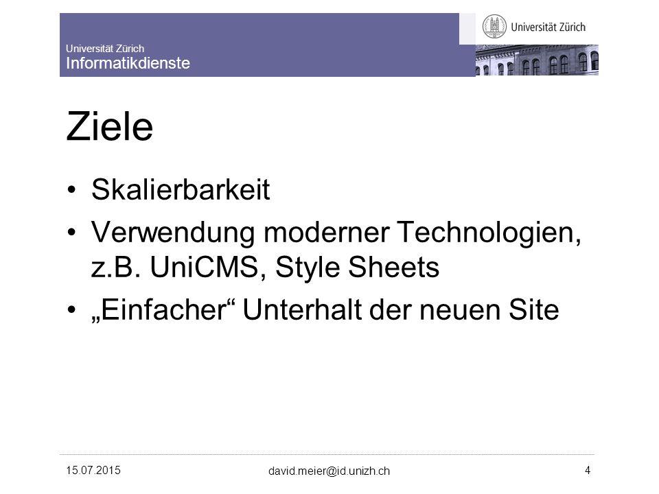 Universität Zürich Informatikdienste 15.07.2015 david.meier@id.unizh.ch 4 Ziele Skalierbarkeit Verwendung moderner Technologien, z.B.