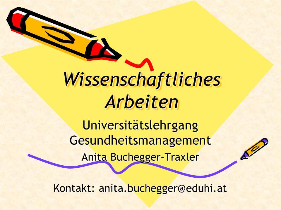 Wissenschaftliches Arbeiten Universitätslehrgang Gesundheitsmanagement Anita Buchegger-Traxler Kontakt: anita.buchegger@eduhi.at