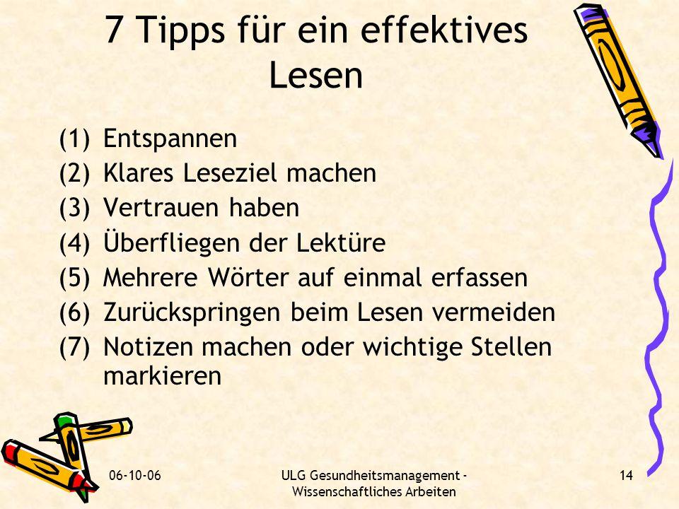 06-10-06ULG Gesundheitsmanagement - Wissenschaftliches Arbeiten 14 7 Tipps für ein effektives Lesen (1)Entspannen (2)Klares Leseziel machen (3)Vertrau