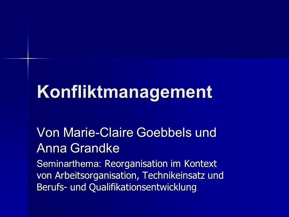 Konfliktmanagement Von Marie-Claire Goebbels und Anna Grandke Seminarthema: Reorganisation im Kontext von Arbeitsorganisation, Technikeinsatz und Beru