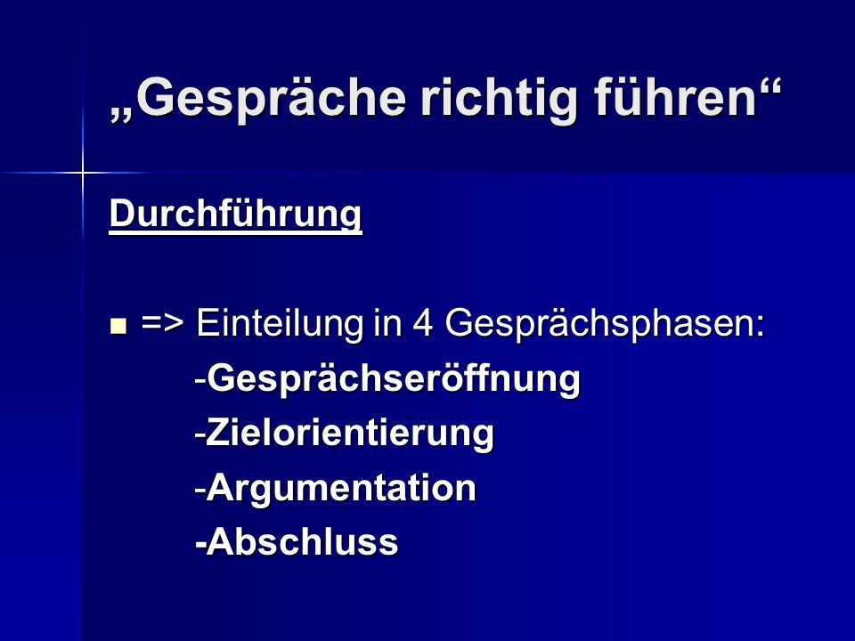 """Durchführung => Einteilung in 4 Gesprächsphasen: => Einteilung in 4 Gesprächsphasen: -Gesprächseröffnung -Zielorientierung -Argumentation -Abschluss """""""