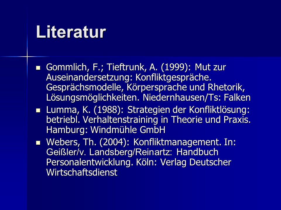 Literatur Gommlich, F.; Tieftrunk, A. (1999): Mut zur Auseinandersetzung: Konfliktgespräche. Gesprächsmodelle, Körpersprache und Rhetorik, Lösungsmögl