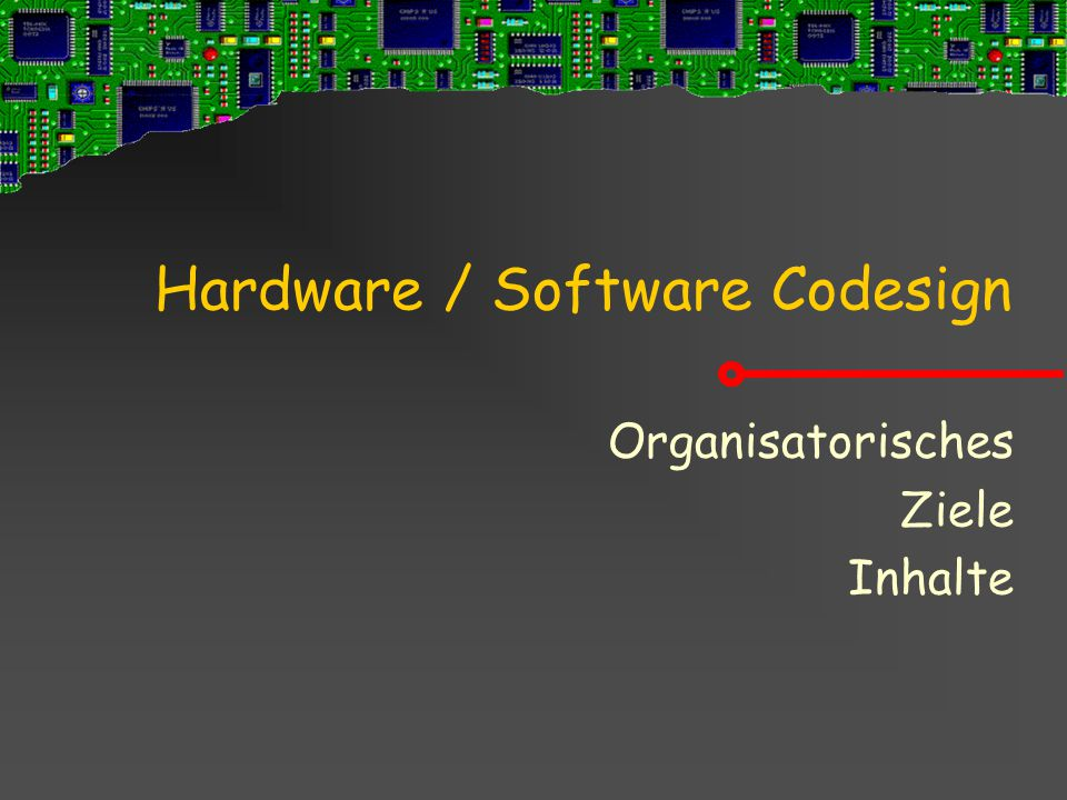 Hardware / Software Codesign Organisatorisches Ziele Inhalte
