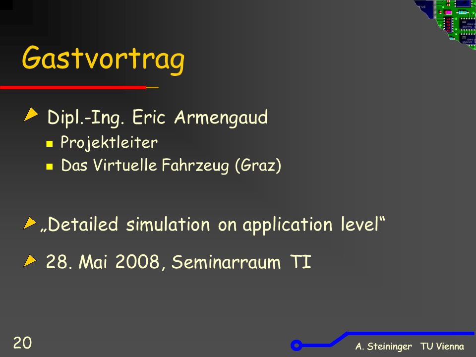 A. Steininger TU Vienna 20 Gastvortrag Dipl.-Ing.