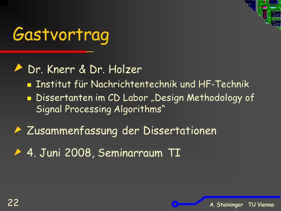 """A. Steininger TU Vienna 22 Gastvortrag Dr. Knerr & Dr. Holzer Institut für Nachrichtentechnik und HF-Technik Dissertanten im CD Labor """"Design Methodol"""