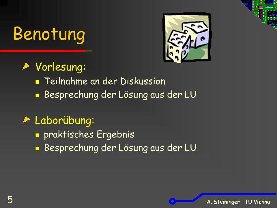 A. Steininger TU Vienna 5 Benotung Vorlesung: Teilnahme an der Diskussion Besprechung der Lösung aus der LU Laborübung: praktisches Ergebnis Besprechu