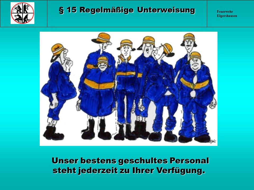 Feuerwehr Elgershausen § 15 Regelmäßige Unterweisung Unser bestens geschultes Personal steht jederzeit zu Ihrer Verfügung. Unser bestens geschultes Pe