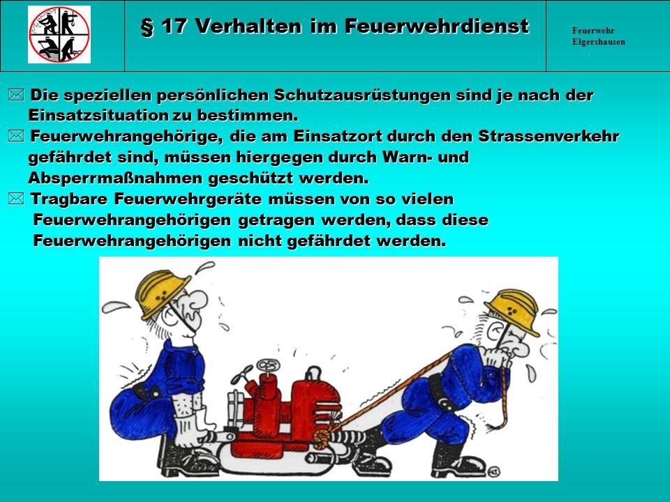 Feuerwehr Elgershausen * Die speziellen persönlichen Schutzausrüstungen sind je nach der Einsatzsituation zu bestimmen. Einsatzsituation zu bestimmen.