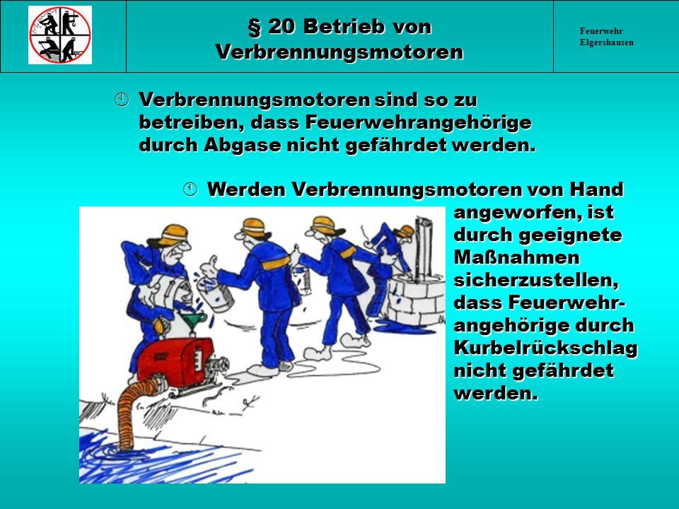 Feuerwehr Elgershausen § 20 Betrieb von Verbrennungsmotoren ÀVerbrennungsmotoren sind so zu betreiben, dass Feuerwehrangehörige durch Abgase nicht gef