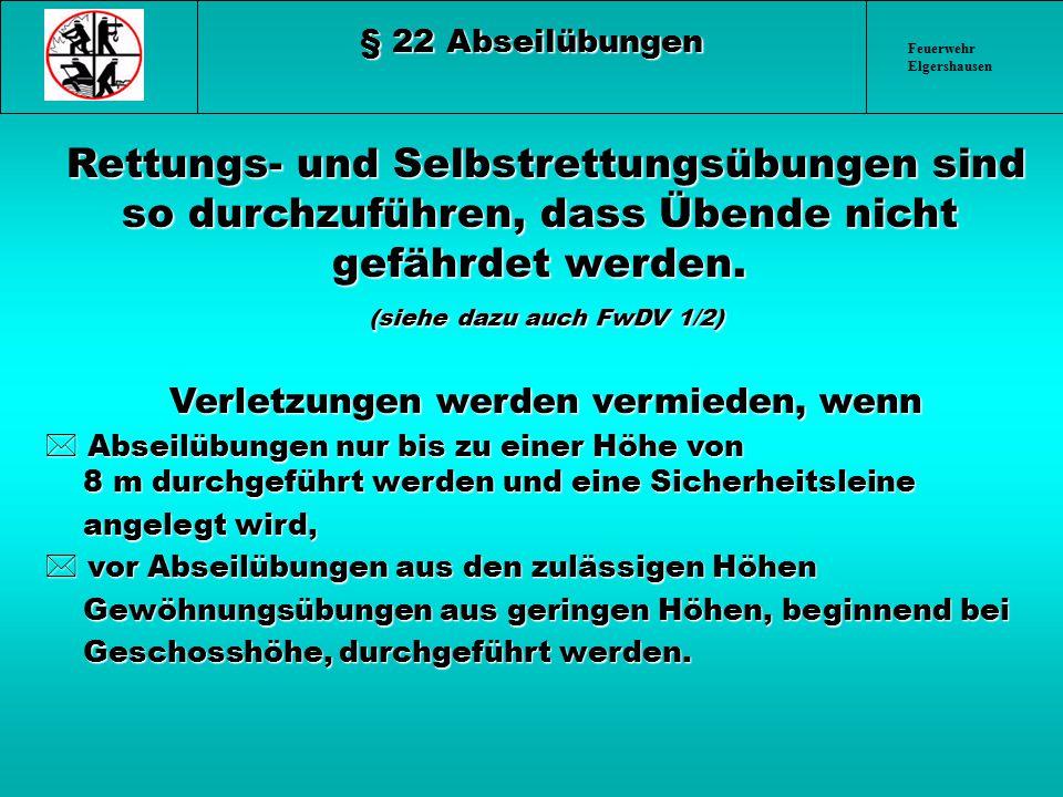 Feuerwehr Elgershausen § 22 Abseilübungen Rettungs- und Selbstrettungsübungen sind so durchzuführen, dass Übende nicht gefährdet werden. (siehe dazu a
