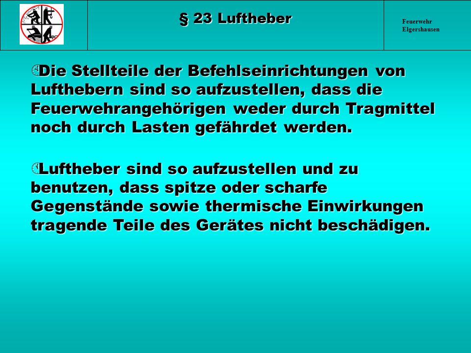 Feuerwehr Elgershausen § 23 Luftheber ÀDie Stellteile der Befehlseinrichtungen von Lufthebern sind so aufzustellen, dass die Feuerwehrangehörigen wede