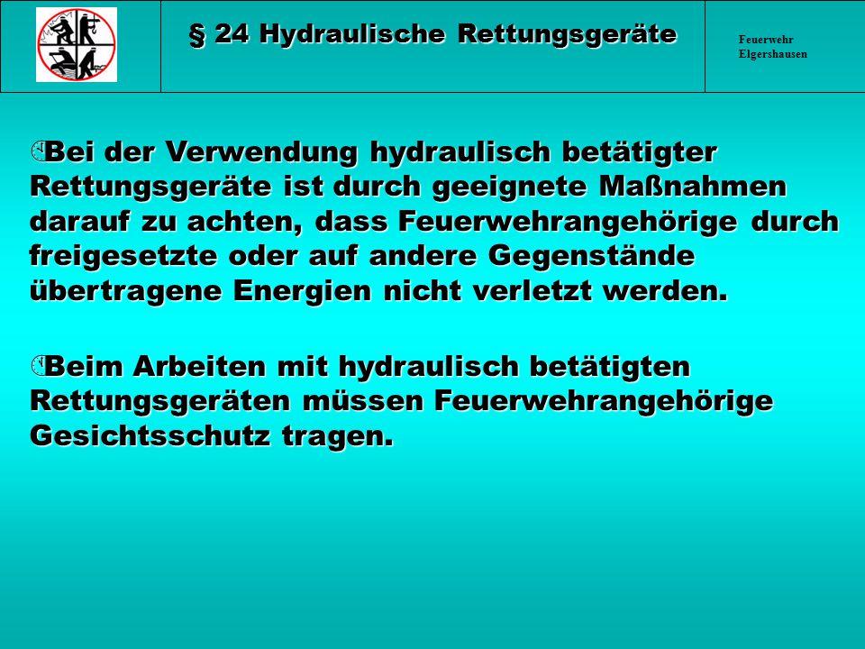 Feuerwehr Elgershausen § 24 Hydraulische Rettungsgeräte ÀBei der Verwendung hydraulisch betätigter Rettungsgeräte ist durch geeignete Maßnahmen darauf