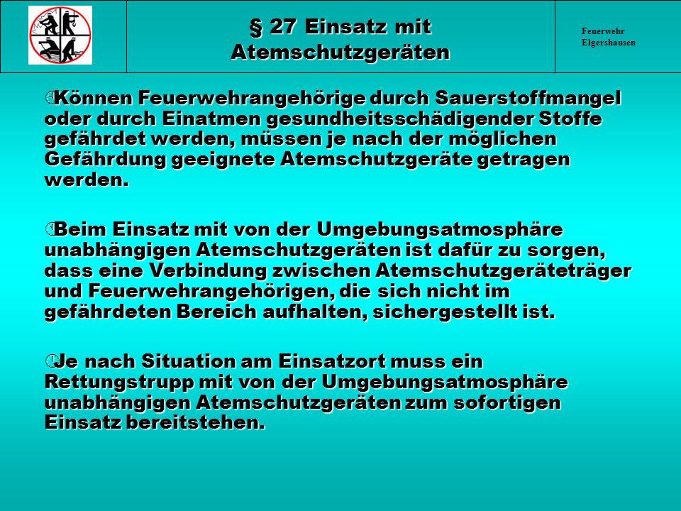 Feuerwehr Elgershausen § 27 Einsatz mit Atemschutzgeräten ÀKönnen Feuerwehrangehörige durch Sauerstoffmangel oder durch Einatmen gesundheitsschädigend