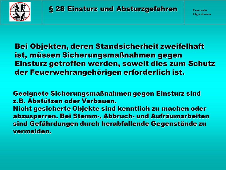 Feuerwehr Elgershausen § 28 Einsturz und Absturzgefahren Bei Objekten, deren Standsicherheit zweifelhaft ist, müssen Sicherungsmaßnahmen gegen Einstur