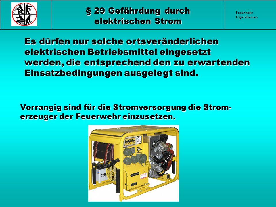 Feuerwehr Elgershausen § 29 Gefährdung durch elektrischen Strom Es dürfen nur solche ortsveränderlichen elektrischen Betriebsmittel eingesetzt werden,