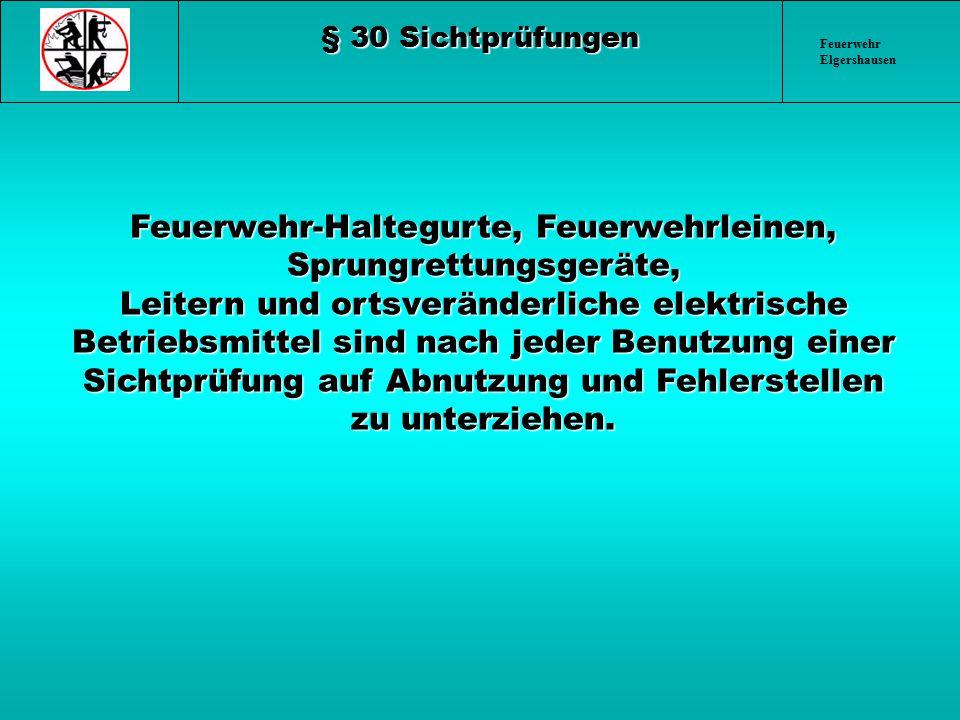 Feuerwehr Elgershausen § 30 Sichtprüfungen Feuerwehr-Haltegurte, Feuerwehrleinen, Sprungrettungsgeräte, Leitern und ortsveränderliche elektrische Betr